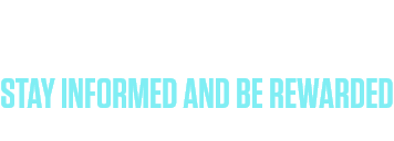 NEWSLETTER STAY INFORMED AND BE REWARDED